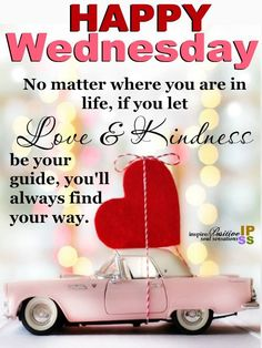 No matter where you are in life, if you let love & kindness be your guide, you'll always find your way quotes life wednesday wednesday images inspirational wednesday quotes Wednesday Morning Greetings, Wednesday Morning Quotes, Wednesday Motivation, Good Morning Quotes, Wednesday Humor, Good Morning Happy, Good Morning Messages, Good Morning Wishes, Wednesday Quotes And Images
