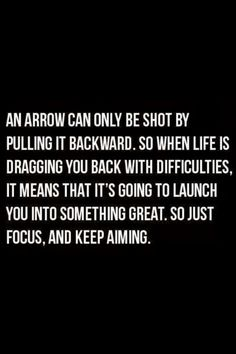 An arrow can only be shot by pulling it backwards.