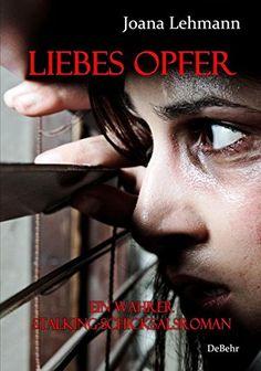 LIEBES OPFER - Ein wahrer Stalking-Schicksalsroman von Ve…