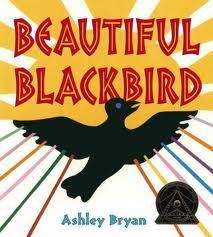 Title: Beautiful Blackbird Ashley Bryan (Author and Illustrator) Click the Amazon link to purchase: Beautiful Blackbird (Coret...