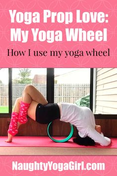 Naughty Yoga Girl: Yoga Prop Love: My Yoga Wheel NaughtyYogaGirl.com #Yoga #YogaProp #YogaWheel