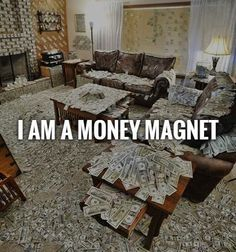 I am a money magnet. Picture Quotes.