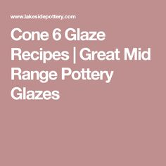 Cone 6 Glaze Recipes | Great Mid Range Pottery Glazes