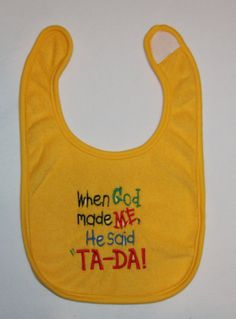 Embroidered bib When God made ME He said TADA by SoSewSimplySweet, $8.00