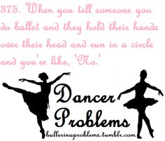 as and possibly more annoying as when people say they can dance on pointe and roll up on their sneakers..