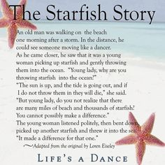 Starfish story. I love, LOVE this! I would love to say I've made a difference, even to just one person.