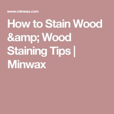 How to Stain Wood & Wood Staining Tips | Minwax