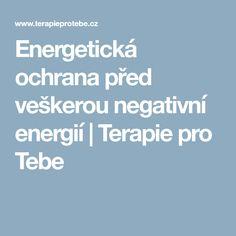 Energetická ochrana před veškerou negativní energií | Terapie pro Tebe Tarot, Nordic Interior, Reiki, Health Fitness, Quotes, Psychology, Quotations, Fitness, Quote
