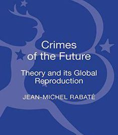 Crimes Of The Future: Theory And Its Global Reproduction PDF