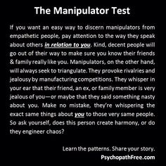Manipulator test-I should have seen this. I'm happy to have this knowledge now though. And sooo happy I cut her and thoes people out of my life!