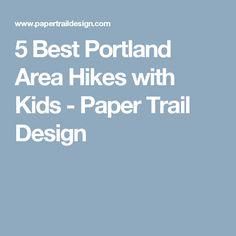 5 Best Portland Area Hikes with Kids - Paper Trail Design