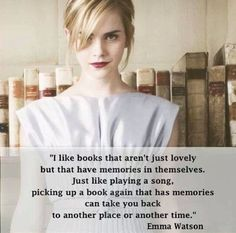 """I like books that... have memories in themselves."" Wonderful bookish quote from Emma Watson!SHE IS A FELLOW BOOKLOVER"