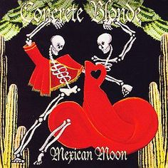 Concrete Blonde has been one of my favorite bands for 20-ish years and Mexican Moon is one of my favorite songs.