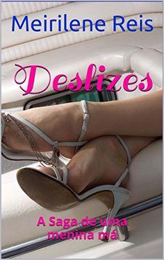 Amazon.com.br eBooks Kindle: Deslizes: A Saga de uma menina má (Pequenas Histórias... Grandes Seduções. Livro 1), Meirilene Reis