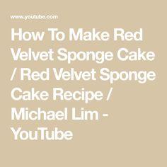 How To Make Red Velvet Sponge Cake / Red Velvet Sponge Cake Recipe / Michael Lim Orange Sponge Cake, Vanilla Sponge Cake, Chocolate Sponge Cake, Chocolate Butter, How To Make Red, Souffle Pancakes, Mango Cake, Cinnamon Cookies, Sponge Cake Recipes