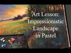 Paint an Impressionistic Landscape in Pastel / Lesson and Demo - YouTube
