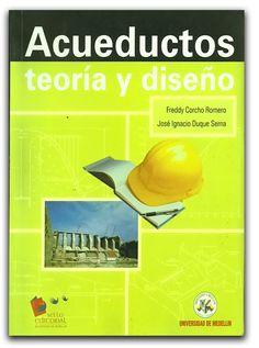 Acueductos, teoría y diseño – Freddy Corcho Romero y José Ignacio Duque Serna –…