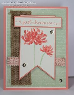 Too Kind Just Because Card,  Venetian Romance DSP, INK- Calypso Coral, Crisp Cantaloupe, Pistachio Pudding, Lace, Burlap Ribbon, Maybe Sequins with Pearls on top.