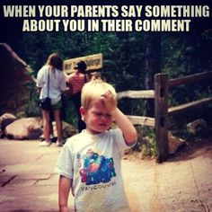 Or when someone makes a comment and your mom leans up in her chair and looks at you and clears her throat so everyone sees and hears her.