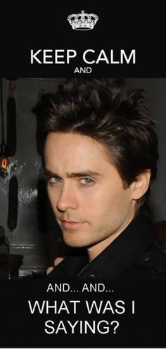 Jared Leto <3 Happens to me every time.