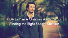http://christiancamppro.com/plan-christian-youth-camp-finding-right-special-speaker/ - How to Plan A Christian Youth Camp: Finding the Right Special Speaker