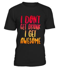 "# I don't get drunk I get awesome wine lovers funny t-shirt .  Special Offer, not available in shops      Comes in a variety of styles and colours      Buy yours now before it is too late!      Secured payment via Visa / Mastercard / Amex / PayPal      How to place an order            Choose the model from the drop-down menu      Click on ""Buy it now""      Choose the size and the quantity      Add your delivery address and bank details      And that's it!      Tags: A fun shirt for those who…"