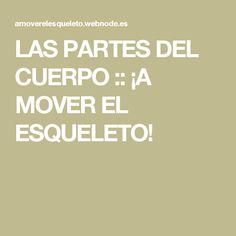 LAS PARTES DEL CUERPO :: ¡A MOVER EL ESQUELETO!