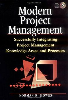 Modern Project Management : Successfully Integrating Project Management Knowledge Areas and Processes by Norman R. Howes. $0.88. Author: Norman R. Howes. Publication: March 15, 2001. Publisher: AMACOM (March 15, 2001). 288 pages