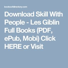 Download Skill With People - Les Giblin Full Books (PDF, ePub, Mobi) Click HERE or Visit
