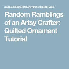 Random Ramblings of an Artsy Crafter: Quilted Ornament Tutorial