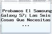 http://tecnoautos.com/wp-content/uploads/imagenes/tendencias/thumbs/probamos-el-samsung-galaxy-s7-las-seis-cosas-que-necesitas.jpg Galaxy S7. Probamos el Samsung Galaxy S7: las seis cosas que necesitas ..., Enlaces, Imágenes, Videos y Tweets - http://tecnoautos.com/actualidad/galaxy-s7-probamos-el-samsung-galaxy-s7-las-seis-cosas-que-necesitas/