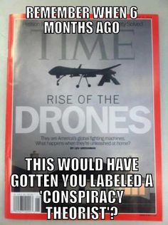 Drones used to assassinate with hellfire rockets American citizens or anyone Obama doesn't want around. Without trial or due process, suspicion optional.