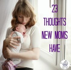 New moms have a whole lotta thoughts bouncing around in those brains. How many of these can you relate to?