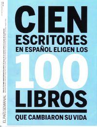 100 escritores 100 escritores en español eligen los 100 libros que cambiaron su vida