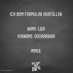 Visual Statements®️ ich beim Formular ausfüllen: Name: Lisa Vorname: Oooaarrrr! Ich. Immer. Sprüche / Zitate / Quotes / Ichhörnurmimimi / witzig / lustig / Sarkasmus / Freundschaft / Beziehung / Ironie #VisualStatements #Sprüche #Spruch   The Effective Pictures We Offer You About Funny Quotes and sayings   A quality picture can tell you many things. You can find the most beautiful pictures that can be presented t... #Funny Quotes About Friendship #Funny Quotes Disney #Funny Quotes Wallpaper