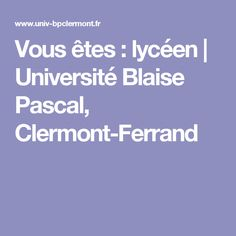 Vous êtes : lycéen | Université Blaise Pascal, Clermont-Ferrand
