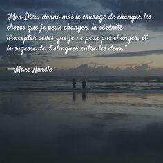 """""""Mon Dieu, donne moi le courage de changer les choses que je peux changer, la sérénité d'accepter celles que je ne peux pas changer, et la sagesse de distinguer entre les deux."""" - Marc Aurèle #philosophie #mantra #citation"""