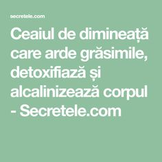 Ceaiul de dimineață care arde grăsimile, detoxifiază și alcalinizează corpul - Secretele.com Good To Know, Cardio, Health Care, Health Fitness, Hair Beauty, 1, Weight Loss, Math Equations, Drinks