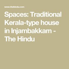 Spaces: Traditional Kerala-type house in Injambakkam - The Hindu