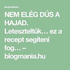 NEM ELÉG DÚS A HAJAD. Leteszteltük… ez a recept segíteni fog… – blogmania.hu