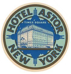 Hotel Astor NEW YORK - vintage luggage label Collectible Luggage Stickers, Luggage Labels, Suitcase Stickers, Vintage Luggage, Vintage Travel Posters, Times Square Hotels, Vintage Hotels, Vintage Packaging, Packaging Design
