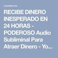 RECIBE DINERO INESPERADO EN 24 HORAS - PODEROSO Audio Subliminal Para Atraer Dinero - YouTube