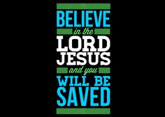 """And they said, """"Believe in the Lord Jesus, and you will be saved, you and your…"""