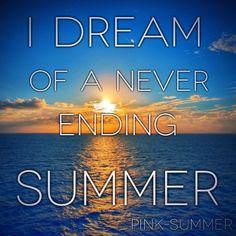 I dream of a never ending summer
