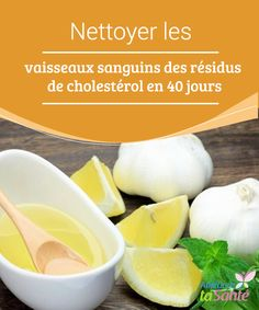 Nettoyer les vaisseaux #sanguins des résidus de #cholestérol en 40 jours Le #citron est un excellent #dépuratif qui stimule l'élimination des graisses, du cholestérol et de toutes les substances #toxiques présentes dans le flux sanguin.