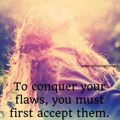 Accept your flaws quote via www.IamPoopsie.com