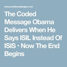 The Coded Message Obama Delivers When He Says ISIL Instead Of ISIS • Now The End Begins