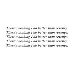 there's nothing i do better than revenge. ❤ liked on Polyvore featuring text, quotes, words, fillers, backgrounds, phrases and saying