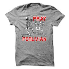 Cool Pray for me my wife is Peruvian TShirt T-Shirts