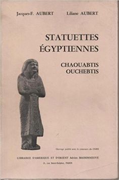 Aubert, Statuettes égyptiennes : Chaouabtis, Ouchebtis